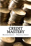 Credit Mastery: Business Credit  - Personal Credit (Credit Mastery Series) (Volume 7)