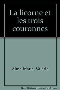 La licorne et les trois couronnes par Alma-Marie
