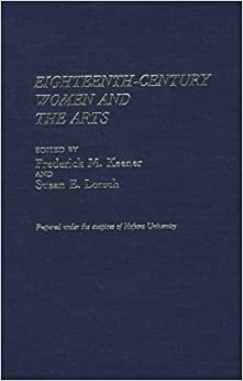 Eighteenth-Century Women and the Arts (Contributions in Women's Studies)