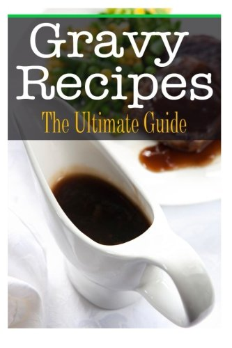 Gravy Recipe - Gravy Recipes: The Ultimate Guide