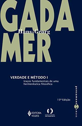 Verdade e método Vol. I: Traços fundamentais de uma hermenêutica filosófica: Volume 1