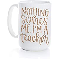 Nothing Scares me, I'm a Teacher Coffee Mug, Teacher Coffee Mug - 15 oz white coffee mug - Thoughtful Teacher Gift - Gifts for teachers