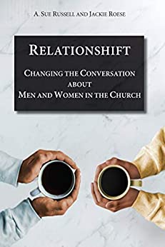 Relationshift: Changing the Conversation about Men and Women in the Church by [Russell, A. Sue, Roese, Jackie]