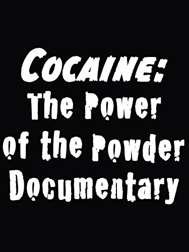 Cocaine: The Power of the Powder Documentary