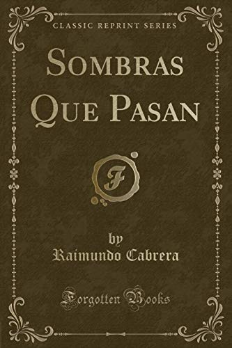 Sombras Que Pasan (Classic Reprint)  [Cabrera, Raimundo] (Tapa Blanda)