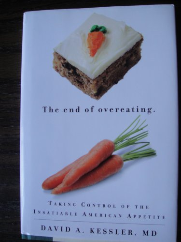 The End of Overeating: Taking Control of the Insatiable American Appetite by David Kessler (2009) Hardcover