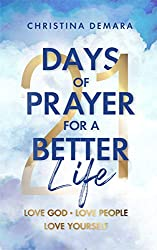 21 Days of Prayer  for a Better Life: Love God,  Love People,  Love Yourself