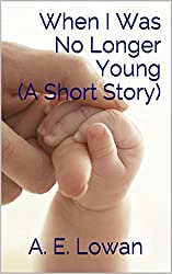 When I Was No Longer Young (A Short Story)
