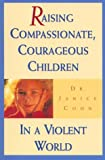 Raising Compassionate, Courageous Children in a Violent World, Janice Cohn, 1563522764