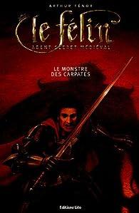 Le Félin, agent secret médiéval : Le monstre des Carpates par Arthur Ténor
