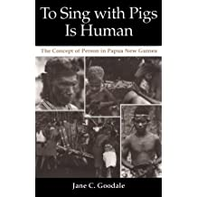 To Sing with Pigs Is Human: The Concept of Person in Papua New Guinea