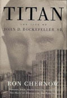 Titan: The Life of John D. Rockefeller, Sr. by [Chernow, Ron]