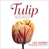 Amazon / St. Martin's Press: Tulip 70 Stunning Varieties of the World s Favorite Flower (Liz Dobbs)