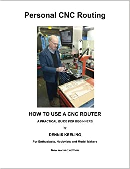 How to use a CNC Router: A practical guide for beginners (Personal CNC Routing) (Volume 1)