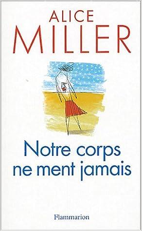 Amazon Fr Notre Corps Ne Ment Jamais Miller Alice Marcou Lea Livres