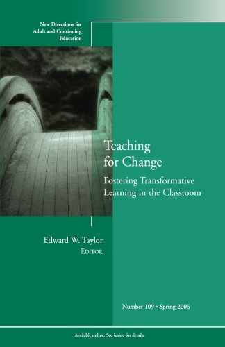 Teaching for Change: Fostering Transformative Learning in the Classroom: New Directions for Adult and Continuing Education, Number 109