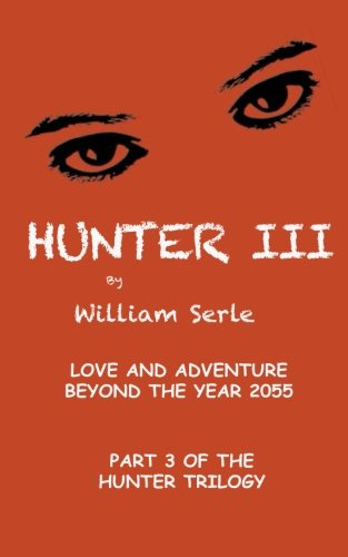 Hunter III: exciting Love and Adventure Beyond the Year 2055 (The Hunter Trilogy) (Volume 3) ebook