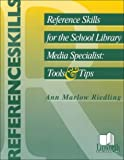 Reference Skills for the School Library Media Specialist : Tools and Tips, Riedling, Ann Marlow, 1586830007