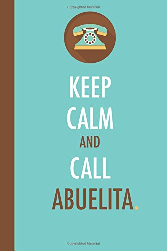 Keep Calm And Call Abuelita (6x9 Journal): Blue Brown, Lightly Lined, 120 Pages, Perfect for Notes, Journaling, Mother's Day and Christmas ebook