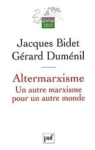 Altermarxisme : Un autre marxisme pour un autre monde par Jacques Bidet