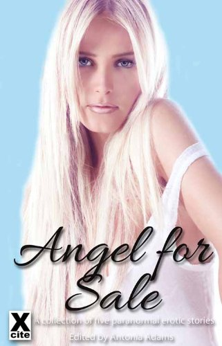 Angel for Sale - an Xcite Books collection of five erotic stories (Dead Sexy Book 2)