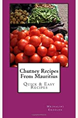 Chutney Recipes From Mauritius: Quick & Easy Recipes Paperback