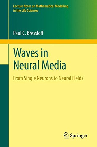 Waves in Neural Media: From Single Neurons to Neural Fields (Lecture Notes on Mathematical Modelling in the Life Science