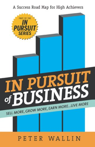In Pursuit of Business: sell more, grow more, earn more...live more pdf