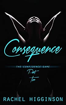 Consequence (The Confidence Game Duet Book 2) by [Higginson, Rachel]