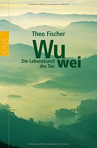 Wu wei: Die Lebenskunst des Tao
