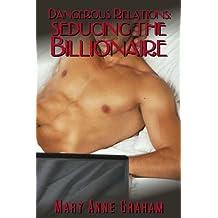 Seducing The Billionaire (Dangerous Relations)