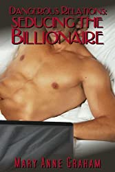 Seducing The Billionaire (Dangerous Relations)