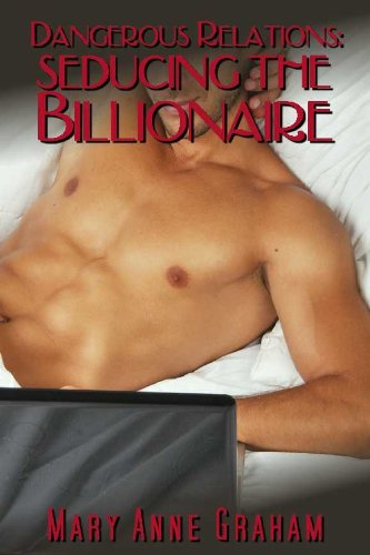Book: Dangerous Relations - Seducing The Billionaire by Mary Anne Graham