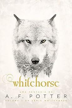 Whitehorse: Volume I da série Whitehorse por [Potter, A. F.]