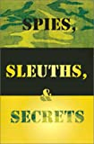 Spies, Sleuths and Secrets, Robert J. Kelly, 0759629188