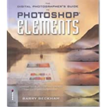 Digital Photographer's Guide to Photoshop Elements: Improve Your Photos and Create Fantastic Special Effects