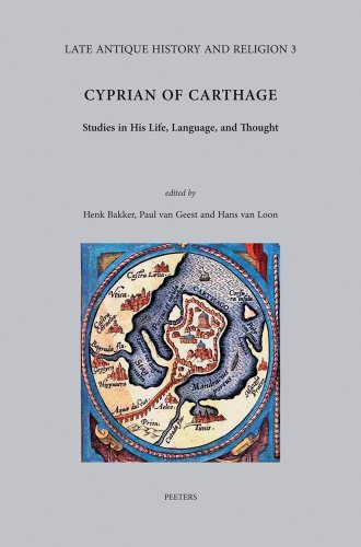 Cyprian of Carthage: Studies in His Life, Language and Thought (Late Antique History and Religion) by Brand: Peeters