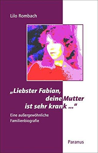 """""""Liebster Fabian, deine Mutter ist sehr krank ..."""": Eine außergewöhnliche Familienbiografie"""