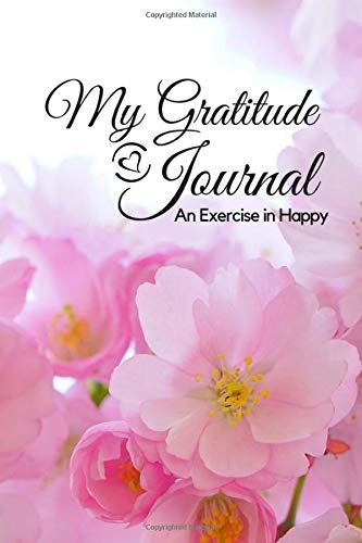 "My Gratitude Journal: An Exercise in Happy; For a Happier, More Positive and Confident Life in Just Minutes a Day! –6""x9"" 126 lined pages, with ... notebook; Paperback; Pink Country Roses"