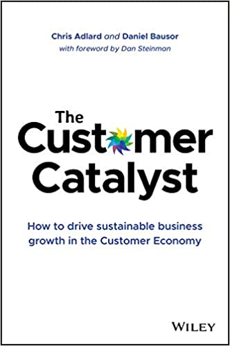 Book Title - The Customer Catalyst: How to Drive Sustainable Business Growth in the Customer Economy