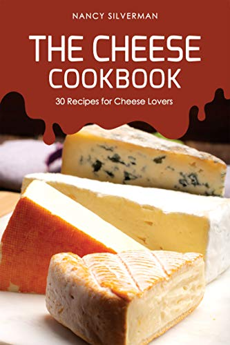 (The Cheese Cookbook: 30 Recipes for Cheese Lovers)