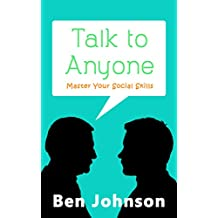 Talk To Anyone: Master Your Social Skills To Build Confidence, Build Relationships, and Build Charisma (Social Skills, Communication Skills, Self Confidence, Charisma)