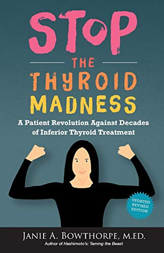 Stop the Thyroid Madness: A Patient Revolution Against Decades of Inferior Treatment (Tired Thyroid)
