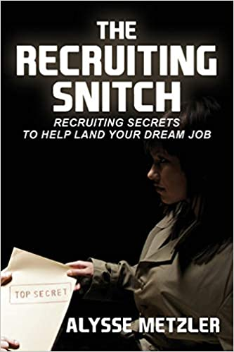 The Recruiting Snitch: Recruiting secrets to help land your