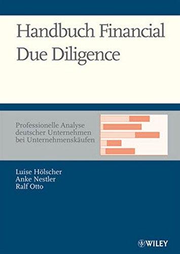 Handbuch Financial Due Diligence: Professionelle Analyse deutscher Unternehmen bei Unternehmenskäufen: Professionelle Analyse Deutscher Unternehmen Bei Unternehmenskaufen