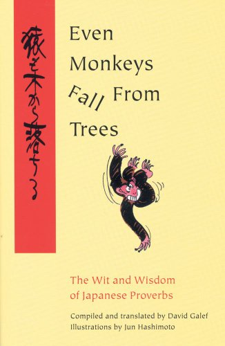 Even Monkeys Fall from Trees: The Wit and Wisdom of Japanese Proverbs (Vol 1)