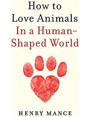How to Love Animals: In a Human-Shaped World