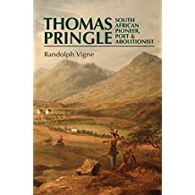 [(Thomas Pringle: South African Pioneer, Poet and Abolitionist )] [Author: Randolph Vigne] [Sep-2012]