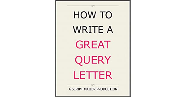 How To Write A Great Query Letter: selling and marketing your