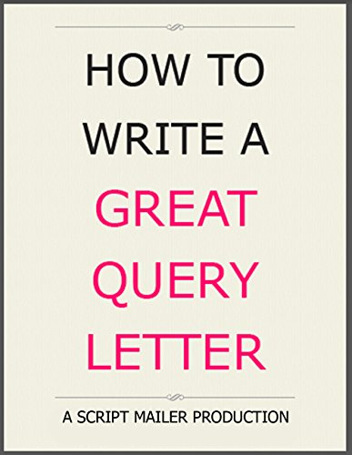 How To Write A Great Query Letter: ...selling and marketing your screenplay -